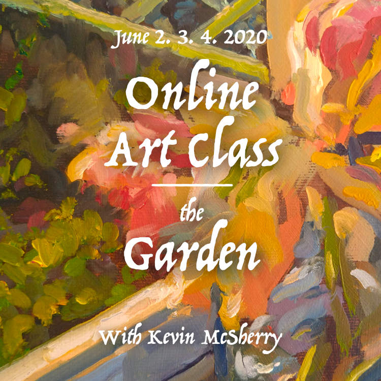 200602 The Garden-kevin-mcsherry-online-art-class-alla-prima-landscape-portriature-still-life-zoom
